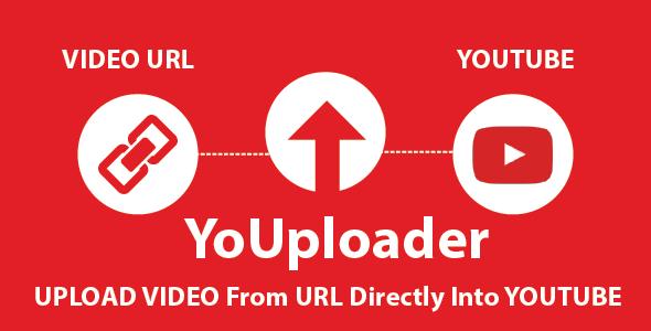 YoUploader URL To Youtube Video Uploader