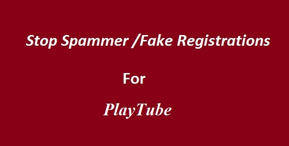 Stop Spammer-Fake Registrations For PlaytTube